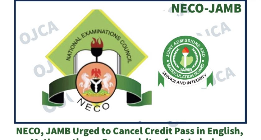 NECO, JAMB URGED TO CANCEL CREDIT PASS IN ENGLISH, MATHEMATICS AS PREREQUISITES FOR ADMISSION: