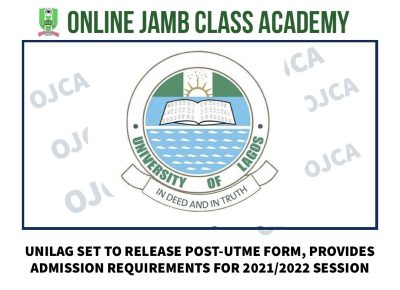 UNILAG SET TO RELEASE POST-UTME FORM, PROVIDES ADMISSION REQUIREMENTS FOR 2021/2022 SESSION